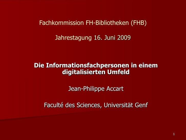 Fachkommission FH-Bibliotheken (FHB)        Jahrestagung 16. Juni 2009    Die Informationsfachpersonen in einem          d...
