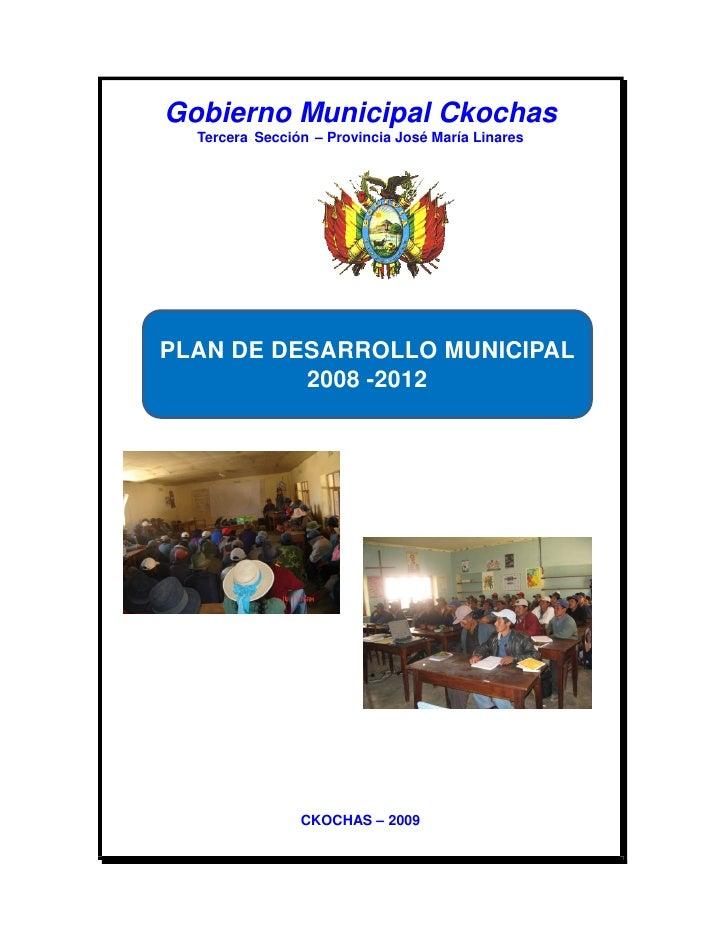 Gobierno Municipal Ckochas  Tercera Sección – Provincia José María LinaresPLAN DE DESARROLLO MUNICIPAL          2008 -2012...