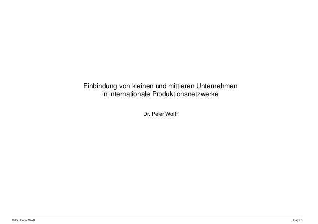 © Dr. Peter Wolff Page 1 Einbindung von kleinen und mittleren Unternehmen in internationale Produktionsnetzwerke Dr. Peter...