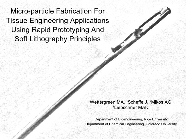 Micro-particle Fabrication For Tissue Engineering Applications Using Rapid Prototyping And Soft Lithography Principles 1 W...