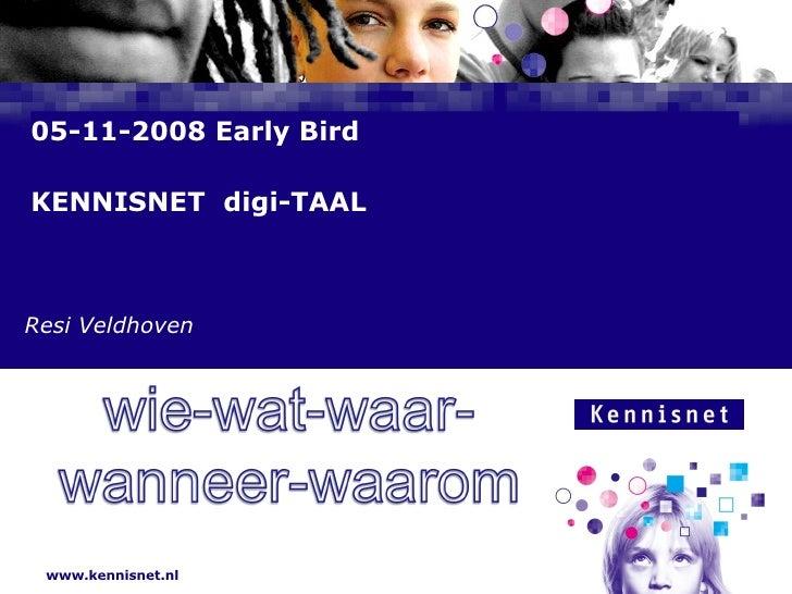 05-11-2008 Early Bird KENNISNET  digi-TAAL    Resi Veldhoven