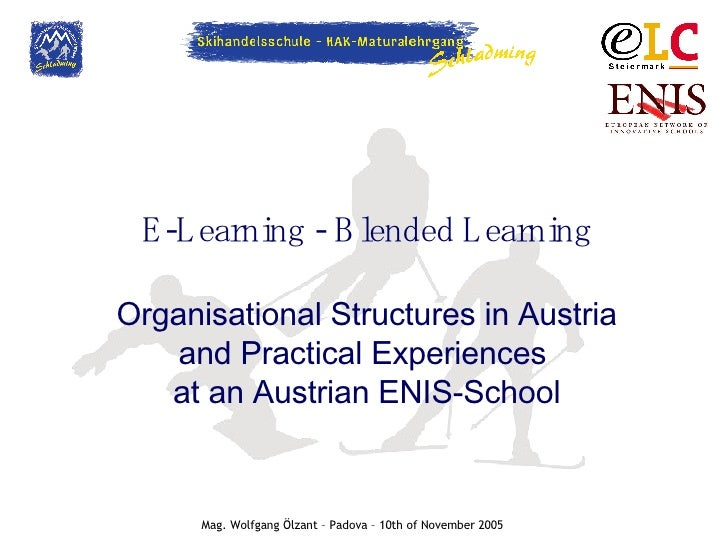 E-Learning - Blended Learning Organisational Structures in Austria and Practical Experiences  at an Austrian ENIS-School