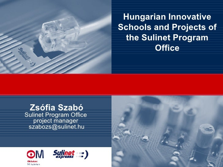 Zsófia Szabó Sulinet Program Office  project manager  [email_address] Hungarian Innovative Schools and Projects of the Sul...