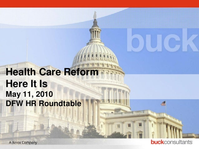 Health Care Reform Here It Is May 11, 2010 DFW HR Roundtable