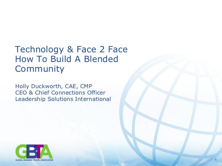 Technology & Face 2 FaceHow To Build A BlendedCommunityHolly Duckworth, CAE, CMPCEO & Chief Connections OfficerLeadership ...