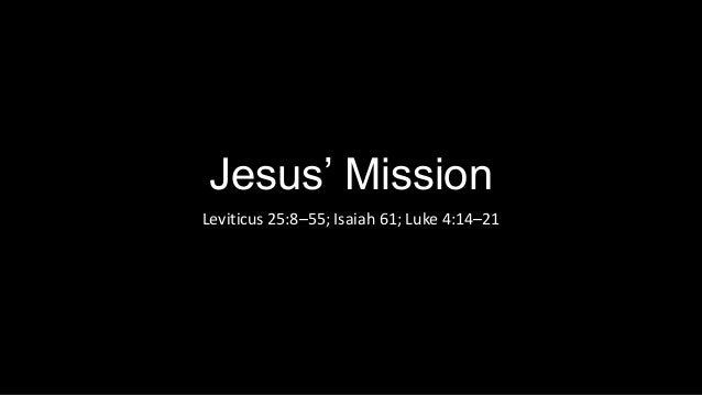 Jesus' Mission Leviticus 25:8–55; Isaiah 61; Luke 4:14–21