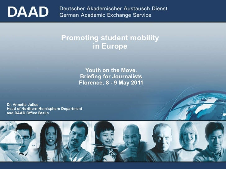 Dr. Annette Julius Head of Northern Hemisphere Department  and DAAD Office Berlin  Promoting student mobility  in Europe  ...