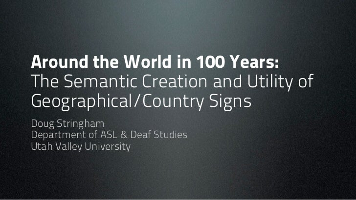 Around the World in 100 Years:The Semantic Creation and Utility ofGeographical/Country SignsDoug StringhamDepartment of AS...