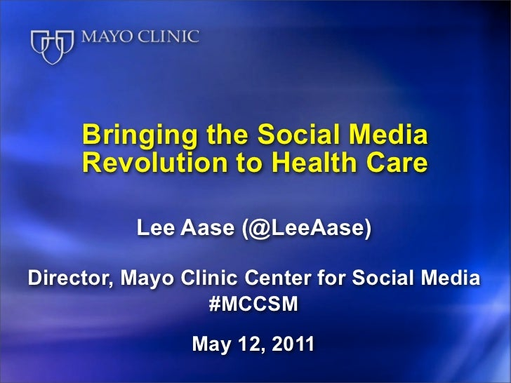 Bringing the Social Media     Revolution to Health Care          Lee Aase (@LeeAase)Director, Mayo Clinic Center for Socia...