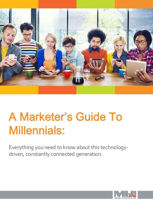 Everything you need to know about this technology- driven, constantly connected generation. A Marketer's Guide To Millenni...