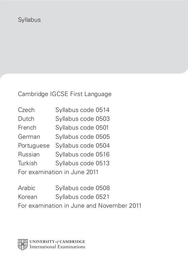 Syllabus Cambridge IGCSE First Language Czech Syllabus code 0514 Dutch Syllabus code 0503 French Syllabus code 0501 German...