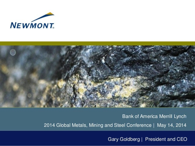 Bank of America Merrill Lynch 2014 Global Metals, Mining and Steel Conference | May 14, 2014 Gary Goldberg | President and...