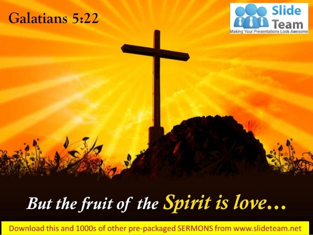 But the fruit of the Spirit is love… Galatians 5:22