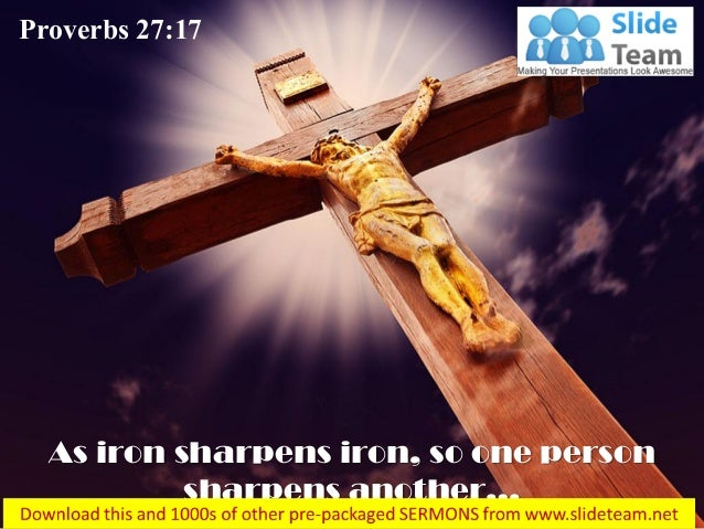 As iron sharpens iron, so one person sharpens another… Proverbs 27:17