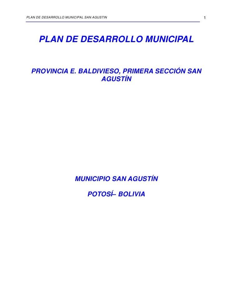PLAN DE DESARROLLO MUNICIPAL SAN AGUSTIN         1      PLAN DE DESARROLLO MUNICIPAL  PROVINCIA E. BALDIVIESO, PRIMERA SEC...