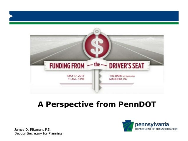 A Perspective from PennDOTJames D. Ritzman, P.E.Deputy Secretary for Planning