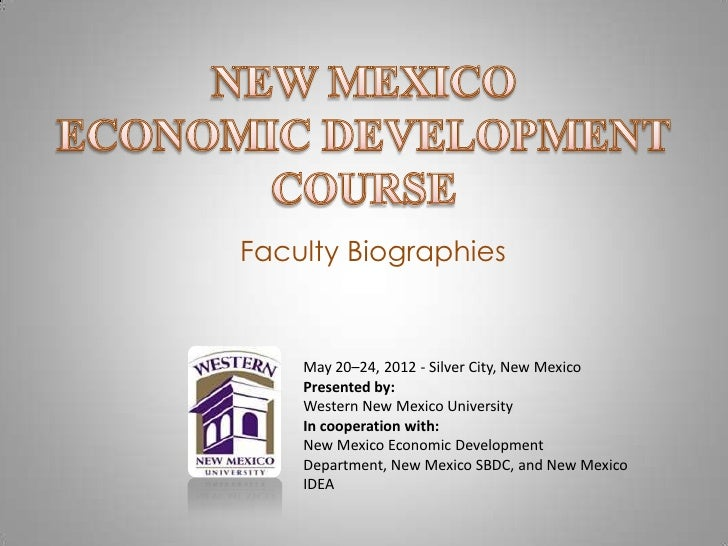 Faculty Biographies    May 20–24, 2012 - Silver City, New Mexico    Presented by:    Western New Mexico University    In c...