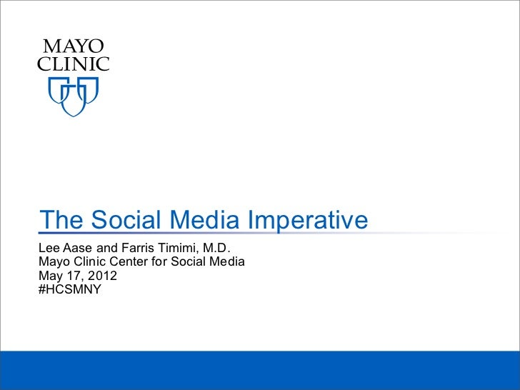 The Social Media ImperativeLee Aase and Farris Timimi, M.D.Mayo Clinic Center for Social MediaMay 17, 2012#HCSMNY
