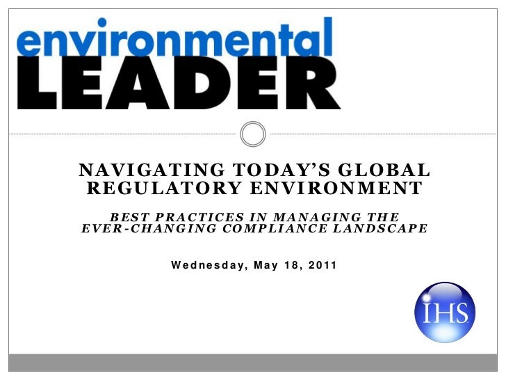 NAVIGATING TODAY'S GLOBALREGULATORY ENVIRONMENT   BEST PRACTICES IN MANAGING THEEVER-CHANGING COMPLIANCE LANDSCAPE        ...