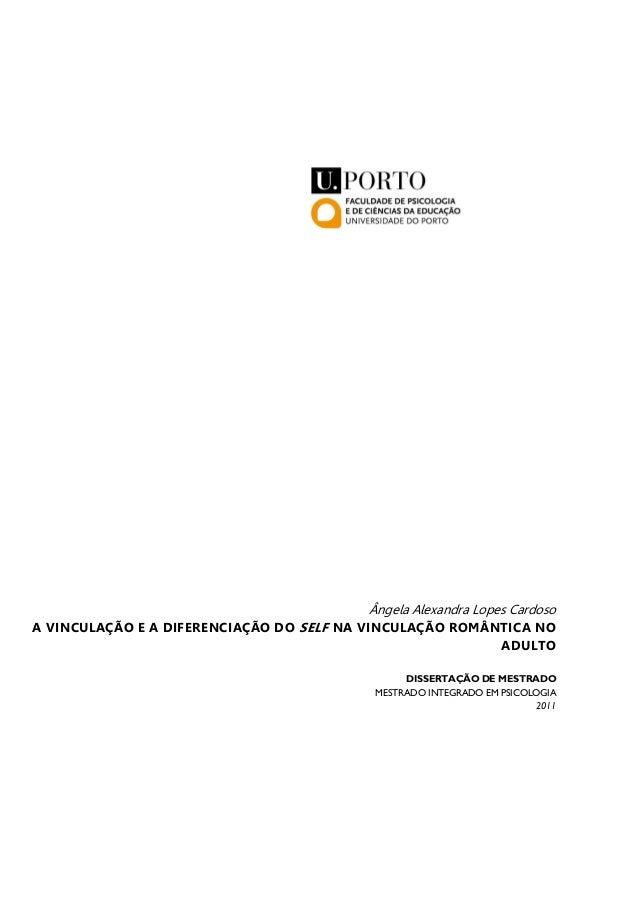Ângela Alexandra Lopes Cardoso A VINCULAÇÃO E A DIFERENCIAÇÃO DO SELF NA VINCULAÇÃO ROMÂNTICA NO ADULTO DISSERTAÇÃO DE MES...