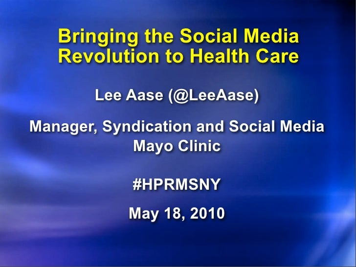 Bringing the Social Media    Revolution to Health Care         Lee Aase (@LeeAase)  Manager, Syndication and Social Media ...