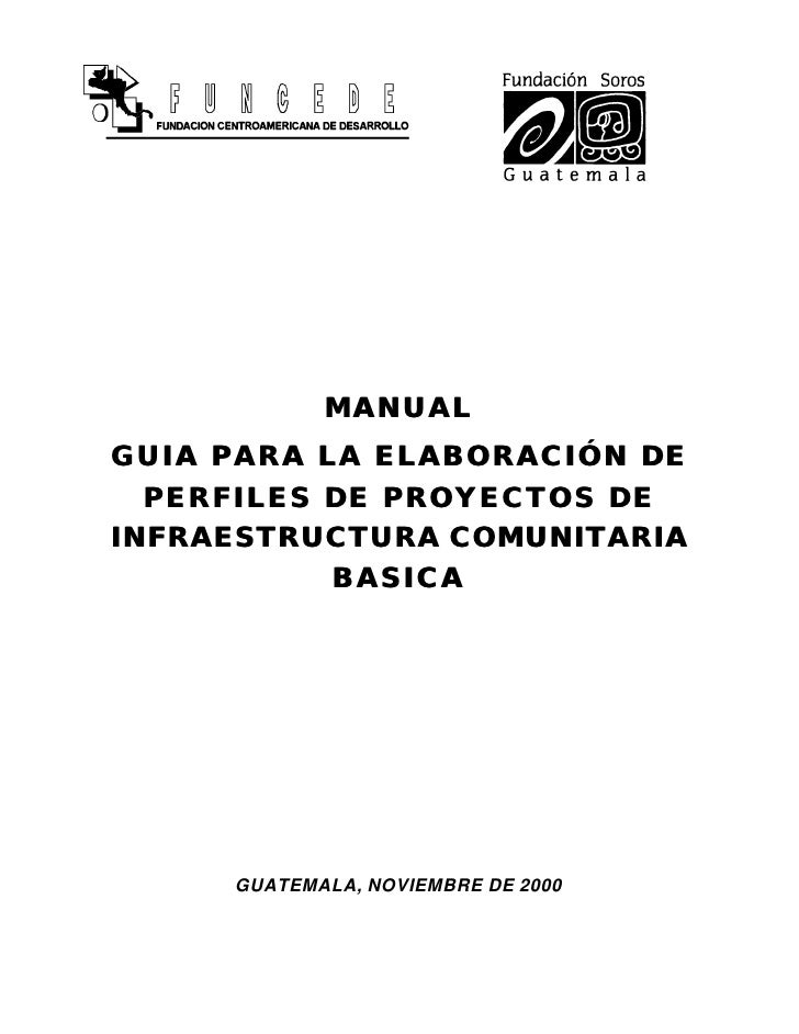 MANUAL GUIA PARA LA ELABORACIÓN DE   PERFILES DE PROYECTOS DE INFRAESTRUCTURA COMUNITARIA            BASICA          GUATE...