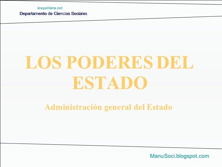 Departamento de Ciencias Sociales ManuSoci.blogspot.com Administración general del Estado LOS PODERES DEL ESTADO iesquinta...