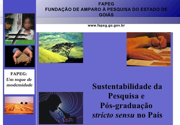 FAPEG FUNDAÇÃO DE AMPARO À PESQUISA DO ESTADO DE GOIÁS www.fapeg.go.gov.br FAPEG:  Um toque de  modernidade Sustentabilida...