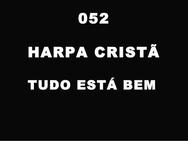 052 HARPA CRISTÃ TUDO ESTÁ BEM