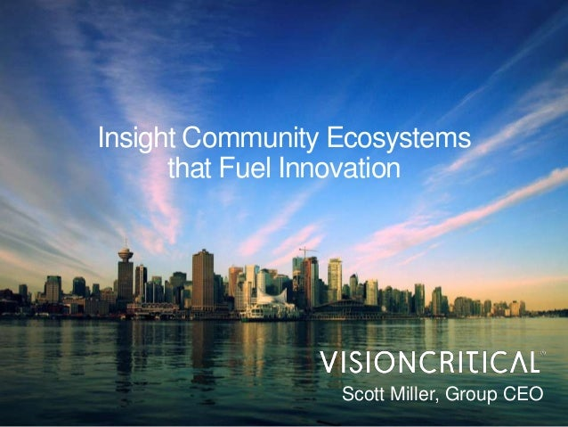Insight Community Ecosystemsthat Fuel InnovationScott Miller, Group CEO