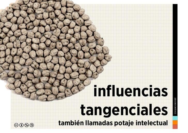 influencias                                      @espaciosenred      tangencialestambién llamadas potaje intelectual