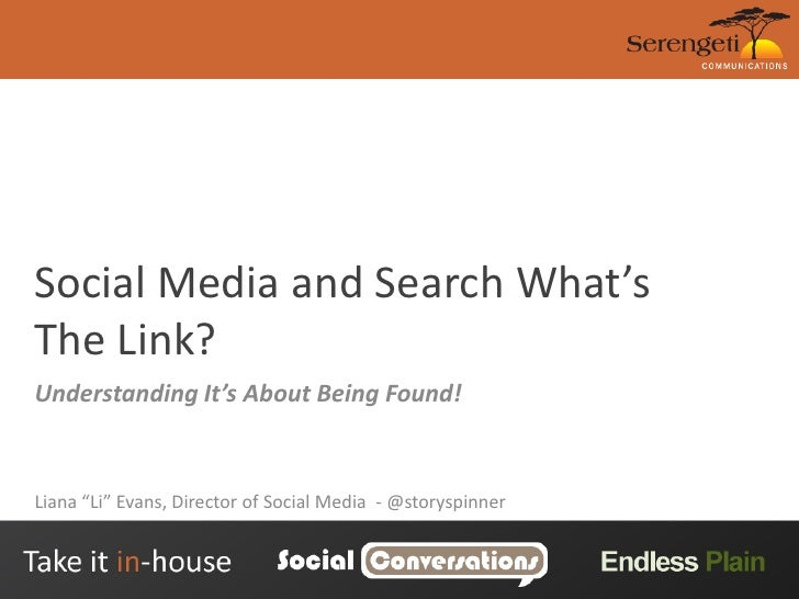 "Social Media and Search What's The Link?<br />Understanding It's About Being Found!<br />Liana ""Li"" Evans, Director of Soc..."