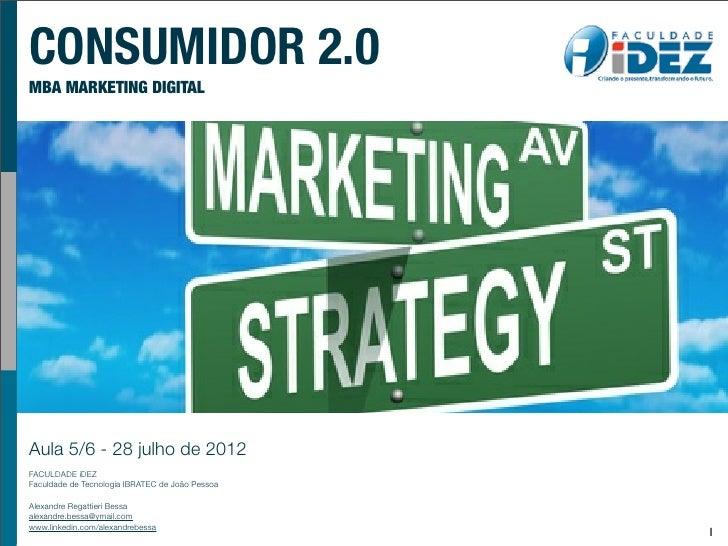 CONSUMIDOR 2.0MBA MARKETING DIGITALAula 5/6 - 28 julho de 2012FACULDADE iDEZFaculdade de Tecnologia IBRATEC de João Pessoa...