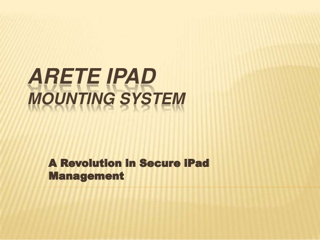 ARETE IPADMOUNTING SYSTEMA Revolution in Secure iPadManagement