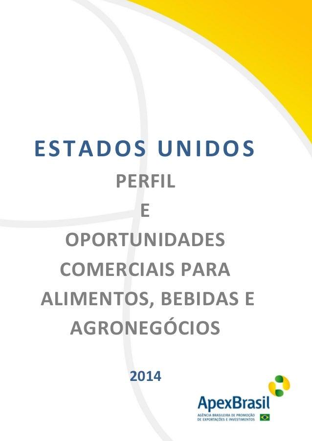 1 ESTADOS UNIDOS PERFIL E OPORTUNIDADES COMERCIAIS PARA ALIMENTOS, BEBIDAS E AGRONEGÓCIOS 2014 2011