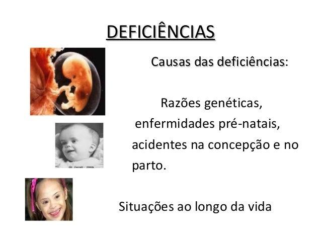 DEFICIÊNCIASDEFICIÊNCIAS Causas das deficiênciasCausas das deficiências: Razões genéticas, enfermidades pré-natais, aciden...