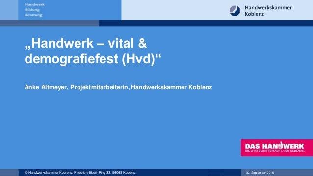 """22. September 2016© Handwerkskammer Koblenz, Friedrich-Ebert-Ring 33, 56068 Koblenz """"Handwerk – vital & demografiefest (Hv..."""