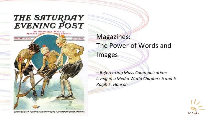 Magazines: The Power of Words and Images – Referencing Mass Communication:  Living in a Media World Chapters 5 and 6 Ralph...