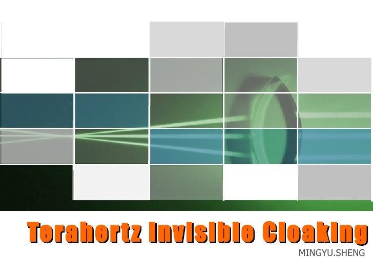 Terahertz Invisible Cloaking  MINGYU.SHENG