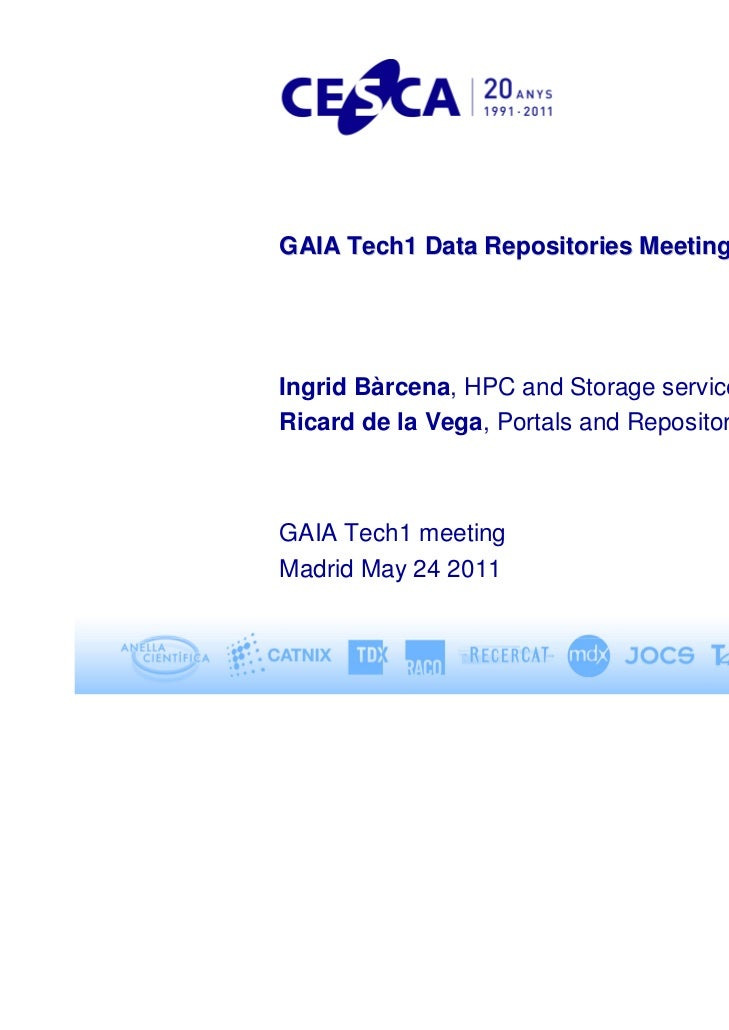 GAIA Tech1 Data Repositories MeetingIngrid Bàrcena, HPC and Storage services managerRicard de la Vega, Portals and Reposit...