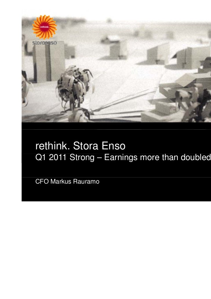 rethink. Stora EnsoQ1 2011 Strong – Earnings more than doubledCFO Markus Rauramo