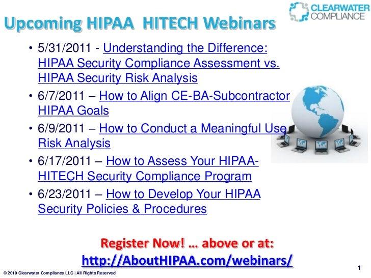 Upcoming HIPAA HITECH Webinars           • 5/31/2011 - Understanding the Difference:             HIPAA Security Compliance...
