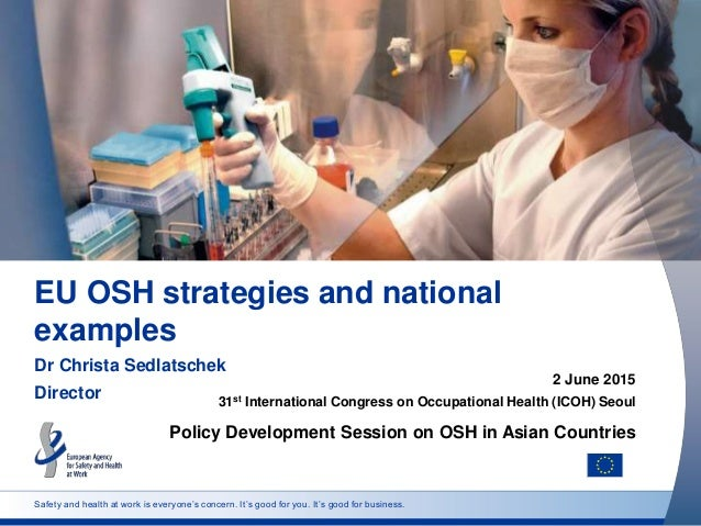 Safety and health at work is everyone's concern. It's good for you. It's good for business. EU OSH strategies and national...