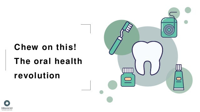Chew on this! The oral health revolution