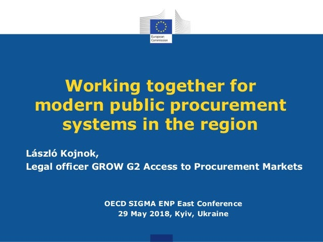 Working together for modern public procurement systems in the region László Kojnok, Legal officer GROW G2 Access to Procur...
