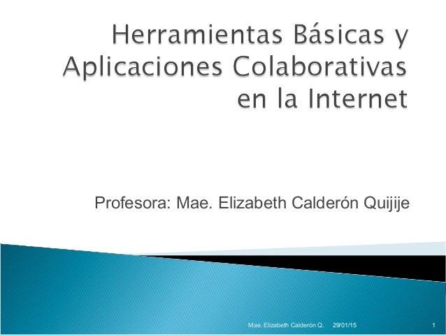 Profesora: Mae. Elizabeth Calderón Quijije 29/01/15Mae. Elizabeth Calderón Q. 1