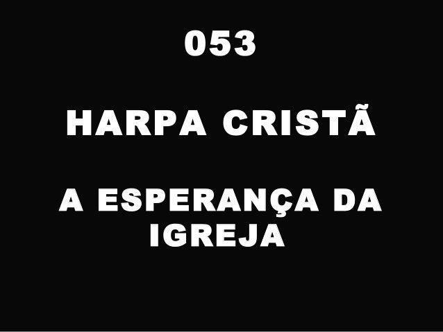 053 HARPA CRISTÃ A ESPERANÇA DA IGREJA