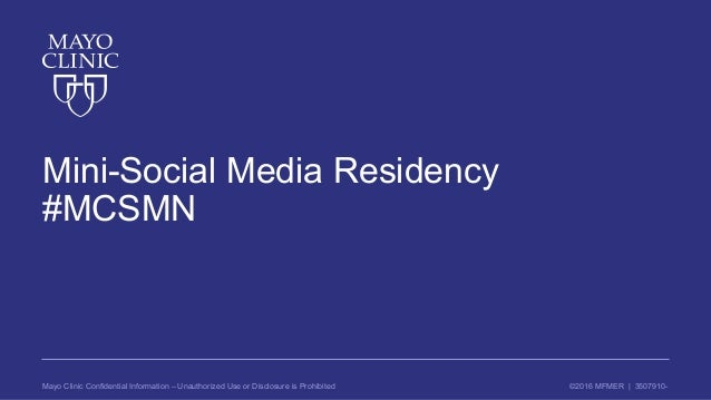 ©2016 MFMER | 3507910-Mayo Clinic Confidential Information – Unauthorized Use or Disclosure is Prohibited Mini-Social Medi...