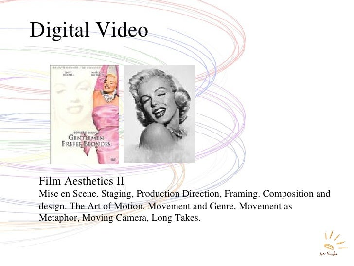 Digital Video Film Aesthetics II Mise en Scene. Staging, Production Direction, Framing. Composition and design. The Art of...