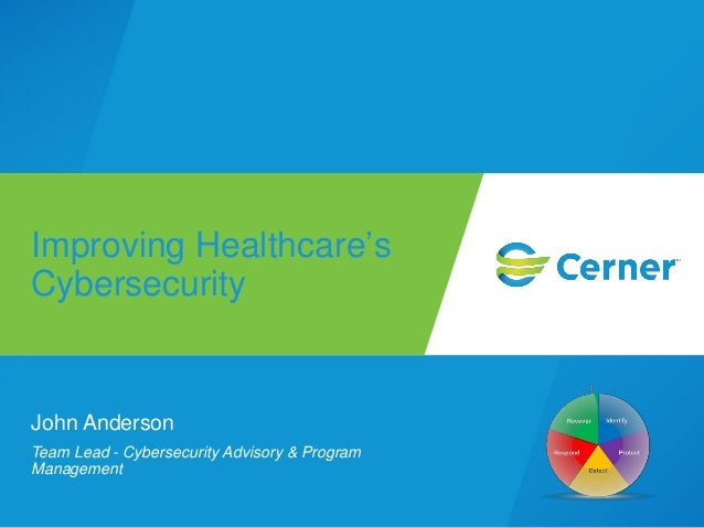 John Anderson Team Lead - Cybersecurity Advisory & Program Management Improving Healthcare's Cybersecurity
